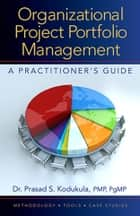 Organizational Project Portfolio Management ebook by Prasad Kodukula