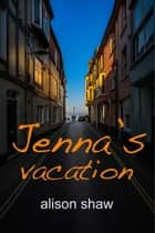 Jenna's Vacation ebook by Alison Shaw