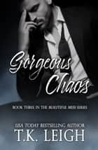 Gorgeous Chaos ebook by T.K. Leigh