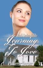 Mail Order Bride - Learning To Love ebook by Catherine Harper