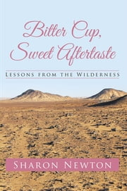 Bitter Cup, Sweet Aftertaste - Lessons from the Wilderness ebook by Sharon Newton