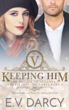 Keeping Him - The Royals of Avalone - Inheritance: Victoria Part 3 ebook by E.V. Darcy