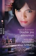 Double jeu amoureux - Attirance sous tension ebook by Patricia Rosemoor, Kylie Brant