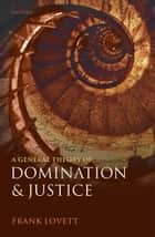 A General Theory of Domination and Justice ebook by Frank Lovett