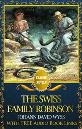 THE SWISS FAMILY ROBINSON Classic Novels: New Illustrated [Free Audiobook Links] ebook by Johann David Wyss
