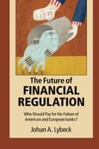 The Future of Financial Regulation ebook by Johan A. Lybeck