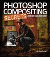 Photoshop Compositing Secrets: Unlocking the Key to Perfect Selections and Amazing Photoshop Effects for Totally Realistic Composites - Unlocking the Key to Perfect Selections and Amazing Photoshop Effects for Totally Realistic Composites ebook by Matt Kloskowski