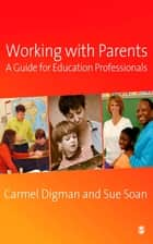 Working with Parents ebook by Carmel Digman,Sue Soan