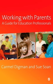 Working with Parents - A Guide for Education Professionals ebook by Carmel Digman,Sue Soan