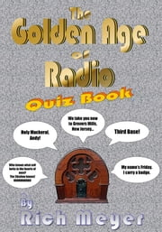 The Golden Age of Radio Quiz Book ebook by Rich Meyer