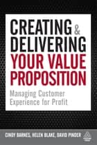 Creating and Delivering Your Value Proposition - Managing Customer Experience for Profit ebook by Cindy Barnes, Helen Blake, David Pinder