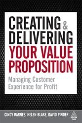 Creating and Delivering Your Value Proposition - Managing Customer Experience for Profit ebook by Cindy Barnes,Helen Blake,David Pinder