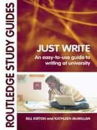 Just Write - An Easy-to-Use Guide to Writing at University ebook by Bill Kirton, Kathleen M McMillan