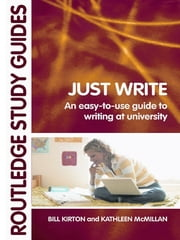 Just Write - An Easy-to-Use Guide to Writing at University ebook by Bill Kirton,Kathleen M McMillan