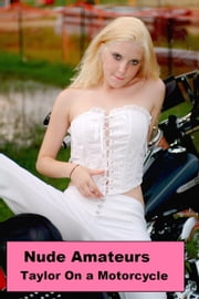 Nude Amateurs:Taylor Naked On A Motorcycle - Taylor Naked In Public ebook by Chris B