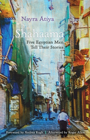 Shahaama - Five Egyptian Men Tell Their Stories ebook by Nayra Atiya,Roger Allen