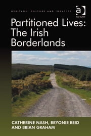 Partitioned Lives: The Irish Borderlands ebook by Ms Bryonie Reid,Professor Brian Graham,Professor Catherine Nash