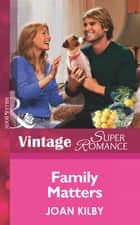 Family Matters (Mills & Boon Vintage Superromance) (The Wilde Men, Book 2) eBook by Joan Kilby
