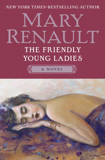 The Friendly Young Ladies - A Novel ebook by Mary Renault