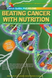 Beating Cancer with Nutrition: Optimal Nutrition Can Improve Outcome in Medically-Treated Cancer Patients. - Optimal Nutrition Can Improve Outcome in Medically-Treated Cancer Patients. ebook by Patrick Quillin