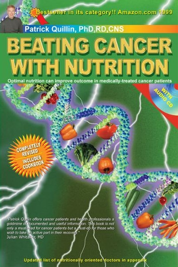 Beating Cancer with Nutrition: Optimal Nutrition Can Improve Outcome in Medically-Treated Cancer Patients. ebook by Patrick Quillin