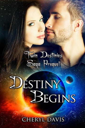 Destiny Begins - The Twin Destinies Saga ebook by Cheryl Davis