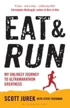 Eat and Run - My Unlikely Journey to Ultramarathon Greatness ebook by