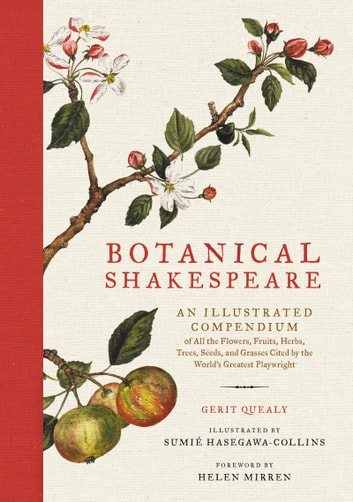 Botanical Shakespeare - An Illustrated Compendium of all the Flowers, Fruits, Herbs, Trees, Seeds, and Grasses Cited by the World's Greatest Playwright eBook by Gerit Quealy,Sumie Hasegawa Collins