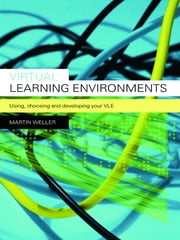 Virtual Learning Environments - Using, Choosing and Developing your VLE ebook by Martin Weller