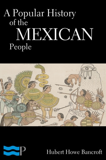 A Popular History of the Mexican People ebook by Hubert Howe Bancroft