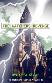 The Watchers Revenge - The Watchers Series, #2 ebook by Chris Shuler