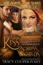 Kiss Across Worlds ebook by Tracy Cooper-Posey