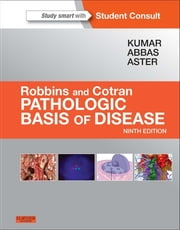 Robbins & Cotran Pathologic Basis of Disease E-Book ebook by Vinay Kumar, MBBS, MD,...