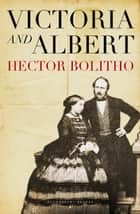 Victoria and Albert ebook by Hector Bolitho