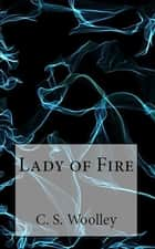 Lady of Fire ebook by C. S. Woolley