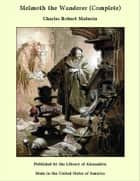 Melmoth the Wanderer (Complete) ebook by Charles Robert Maturin