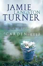 A Garden to Keep ebook by Jamie Langston Turner