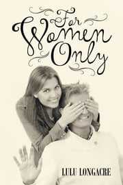 For Women Only ebook by Lulu Longacre