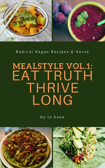 Mealstyle vol. 1: Eat Truth, Thrive Long ebook by Io Haya