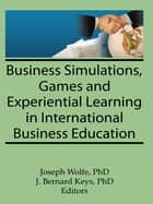 Business Simulations, Games, and Experiential Learning in International Business Education ebook by Erdener Kaynak, Joseph Wolfe, J Bernard Keys