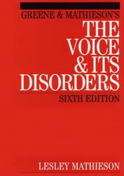 Greene and Mathieson's the Voice and its Disorders ebook by Lesley Mathieson