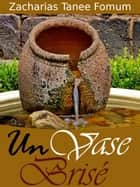 Un Vase Brisé ebook by Zacharias Tanee Fomum