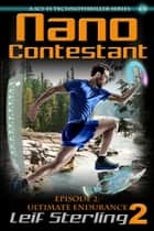 Nano Contestant - Episode 2: Ultimate Endurance ebook by Leif Sterling