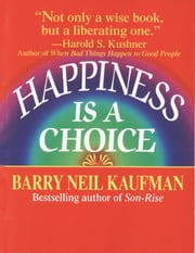 Happiness Is a Choice ebook by Barry Neil Kaufman