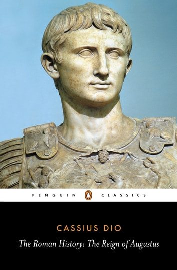 The Roman History - The Reign of Augustus ebook by Cassius Dio