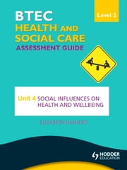 BTEC First Health and Social Care Level 2 Assessment Guide: Unit 4 Social Influences on Health and Wellbeing ebook by Elizabeth Rasheed