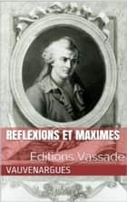 Reflexions et Maximes ebook by Vauvenargues