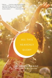 All This Heavenly Glory ebook by Elizabeth Crane