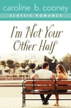 I'm Not Your Other Half ebook by Caroline B. Cooney