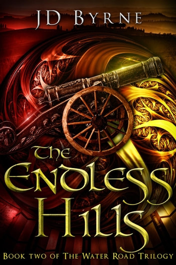 The Endless Hills - The Water Road Trilogy, #2 ebook by JD Byrne